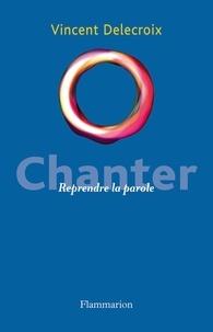Vincent Delecroix - Chanter - Reprendre la parole.