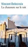Vincent Delecroix - La chaussure sur le toit.