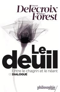 Vincent Delecroix et Philippe Forest - Le deuil - Entre le chagrin et le néant.