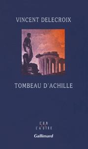 Vincent Delecroix - Tombeau d'Achille.