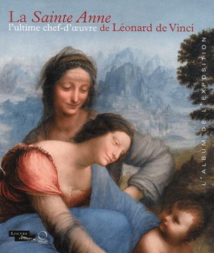 Vincent Delieuvin - La Sainte Anne l'ultime chef-d'oeuvre de Léonard de Vinci - L'album de l'exposition. Paris, Musée du Louvre du 29 mars au 25 juin 2012.
