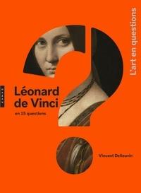 Vincent Delieuvin - Léonard de Vinci en 15 questions.