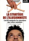 Vincent Delourmel et Éric Constant - La stratégie de l'illusionniste - L'art de manipuler les consciences pour mieux convaincre.