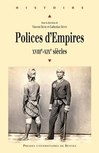 Vincent Denis et Catherine Denys - Policesd'Empires - XVIIIe-XIXe siècles.