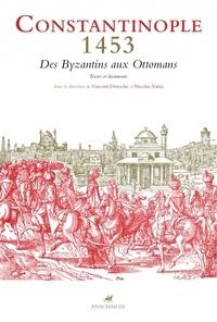 Vincent Déroche et Nicolas Vatin - Constantinople 1453 - Des Byzantins aux Ottomans - Textes et documents.