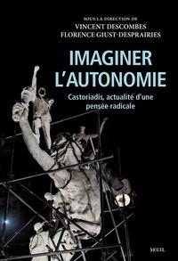 Vincent Descombes et Florence Giust-Desprairies - Imaginer l'autonomie - Castoriadis, actualité d'une pensée radicale.