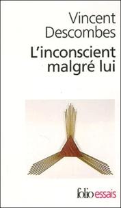 Vincent Descombes - L'inconscient malgré lui.