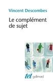 Vincent Descombes - Le complément de sujet - Enquête sur le fait d'agir de soi-même.