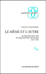 Vincent Descombes - Le même et l'autre. - Quarante-cinq ans de philosophie française (1933-1978).