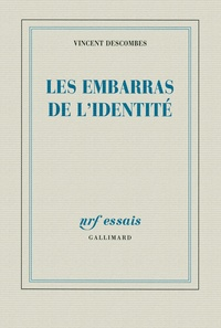 Vincent Descombes - Les embarras de l'identité.