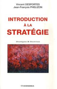 Vincent Desportes et Jean-François Phelizon - Introduction à la stratégie.