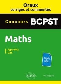 Vincent Devinck - Maths BCPST Concours Agro-Véto, G2E - Oraux corrigés et commentés.