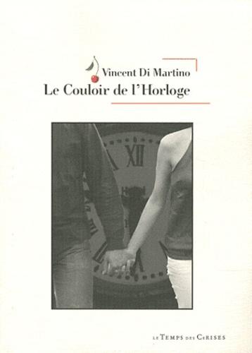 Vincent Di Martino - Le Couloir de l'Horloge.
