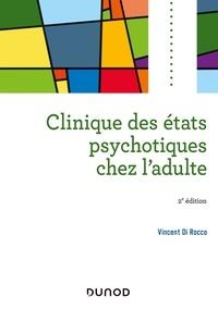 Vincent Di Rocco - Clinique des états psychotiques chez l'adulte.