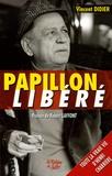Vincent Didier - Papillon libéré - La vie d'Henri Charrière.