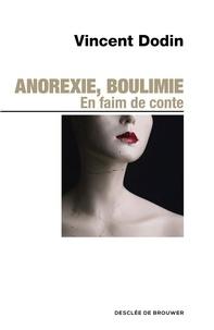Vincent Dodin - Anorexie, boulimie. En faim de conte... - En faim de conte.