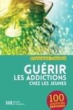 Vincent Dodin - Guérir les addictions chez les jeunes - 100 questions-réponses.