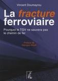 Vincent Doumayrou - La fracture ferroviaire - Pourquoi le TGV ne sauvera pas le chemin de fer.