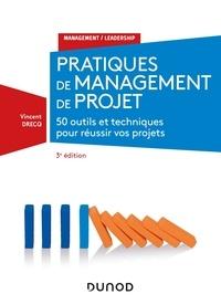 Vincent Drecq - Pratiques de management de projet - 50 outils et techniques pour réussir vos projets.
