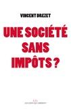 Vincent Drezet - Une société sans impôts ? - Plaidoyer pour une fiscalité juste.