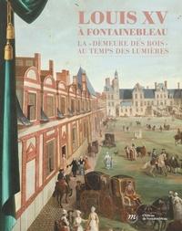 """Vincent Droguet - Louis XV à Fontainebleau - La """"demeure des rois"""" au temps des Lumières."""