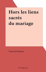 Vincent Dubary - Hors les liens sacrés du mariage.