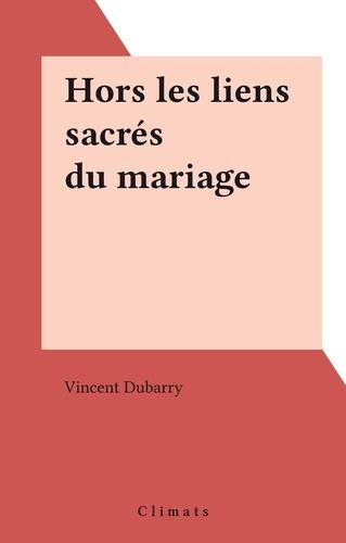 Hors les liens sacrés du mariage