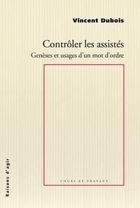 Vincent Dubois - Contrôler les assistés - Genèses et usages d'un mot d'ordre.