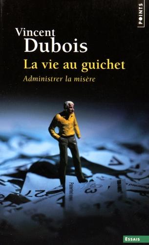 Vincent Dubois - La vie au guichet - Administrer la misère.