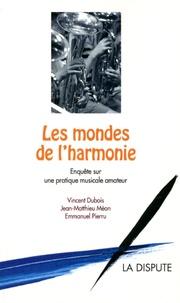 Vincent Dubois et Jean-Matthieu Méon - Les mondes de l'harmonie - Enquête sur une pratique musicale amateur.