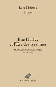 Vincent Duclert et Marie Scot - Elie Halévy et l'ère des tyrannies - Histoire, philosophie et politique au XXe siècle.