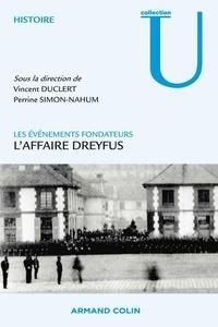 Vincent Duclert et Perrine Simon-Nahum - L'affaire Dreyfus - Les événements fondateurs.