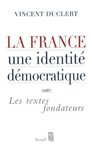 Vincent Duclert - La France, une identité démocratique - Les textes fondateurs.