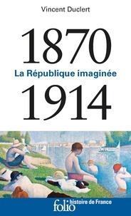 Vincent Duclert - La République imaginée 1870-1914.