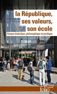 Vincent Duclert - La République, ses valeurs, son école - Corpus historique, philosophique et juridique.