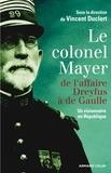 Vincent Duclert - Le colonel Mayer - De l'affaire Dreyfus à de Gaulle.