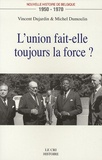 Vincent Dujardin et Michel Dumoulin - Nouvelle histoire de Belgique 1950-1970 - L'union fait-elle toujours la force ?.