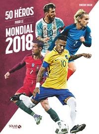 Vincent Duluc - 50 héros pour le Mondial 2018.