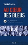 Vincent Duluc - Au coeur des Bleus - Les sélectionneurs de l'équipe de France racontent.