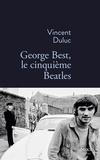 Vincent Duluc - George Best, le cinquième Beatles.