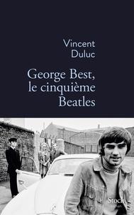 Vincent Duluc - Le cinquième Beatles.