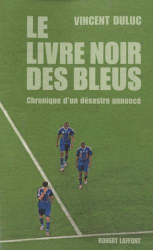 Le livre noir des bleus. Chronique d'un désastre annoncé