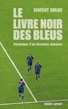 Vincent Duluc - Le livre noir des bleus - Chronique d'un désastre annoncé.