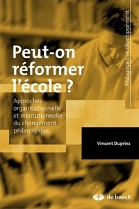 Vincent Dupriez - Peut-on réformer l'école ? - Approches organisationnelle et institutionnelle du changement pédagogique.
