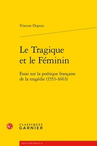 Galabria.be Le Tragique et le Féminin - Essai sur la poétique française de la tragédie (1553-1663) Image