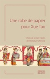 Vincent Durand-Dastès et Valérie Lavoix - Une robe de papier pour Xue Tao - Choix de textes inédits de littérature chinoise.