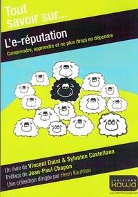 Vincent Dutot et Sylvaine Castellano - L'e-réputation - Comprendre, apprendre et ne plus (trop) en dépendre.
