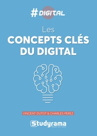 Vincent Dutot et Charles Perez - Les concepts clés du digital.