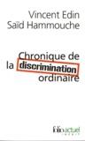 Vincent Edin et Saïd Hammouche - Chronique de la discrimination ordinaire.
