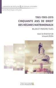 Vincent Egéa - 1965-1985-2015 : Cinquante ans de droit des régimes matrimoniaux - Bilan et perspectives.